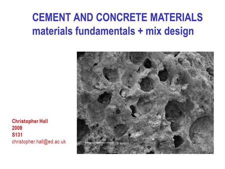 CEMENT AND CONCRETE MATERIALS materials fundamentals + mix design Christopher Hall 2009 S131