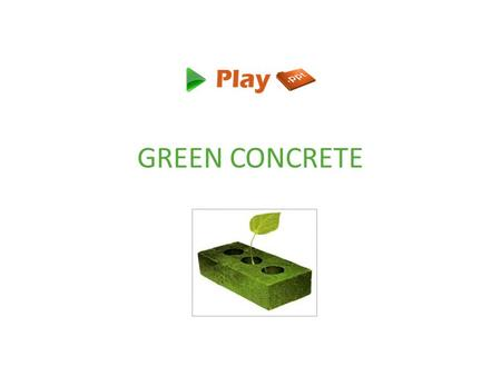 GREEN CONCRETE. What is Green Concrete? A concrete that uses less energy in its production & produces less carbon dioxide than normal concrete is green.