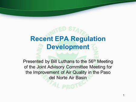 Recent EPA Regulation Development Presented by Bill Luthans to the 56 th Meeting of the Joint Advisory Committee Meeting for the Improvement of Air Quality.