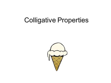 Colligative Properties. Colligative Properties…. Are properties that depend on the number of dissolved particles only. The type of dissolved particles.