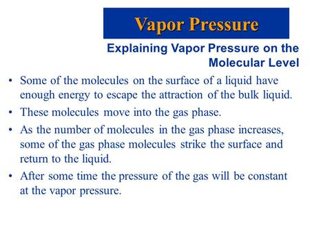 Explaining Vapor Pressure on the Molecular Level Some of the molecules on the surface of a liquid have enough energy to escape the attraction of the bulk.
