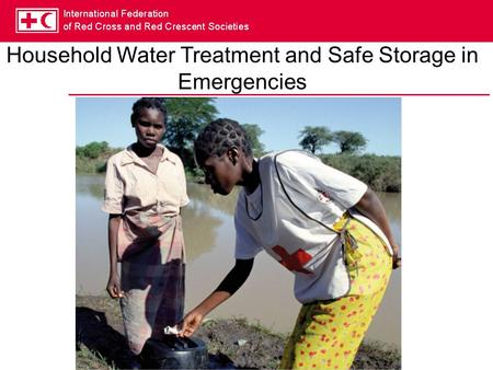 Household Water Treatment and Safe Storage in Emergencies.