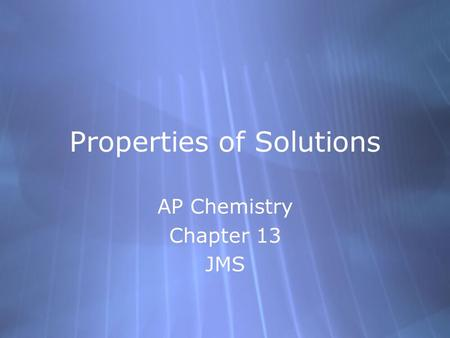 Properties of Solutions AP Chemistry Chapter 13 JMS AP Chemistry Chapter 13 JMS.