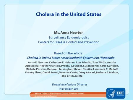 Ms. Anna Newton Surveillance Epidemiologist Centers for Disease Control and Prevention Cholera in the United States Emerging Infectious Diseases National.