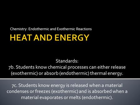 Chemistry: Endothermic and Exothermic Reactions Standards: 7b. Students know chemical processes can either release (exothermic) or absorb (endothermic)