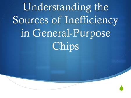  Understanding the Sources of Inefficiency in General-Purpose Chips.