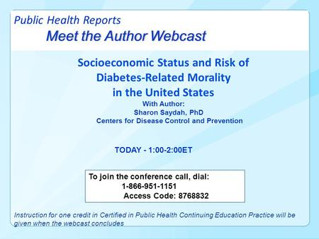Meet the Author Webcast Public Health Reports Meet the Author Webcast Socioeconomic Status and Risk of Diabetes-Related Morality in the United States With.