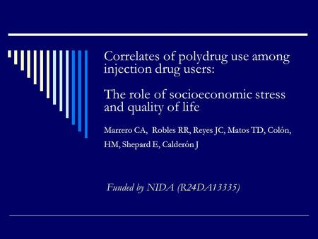 Correlates of polydrug use among injection drug users: The role of socioeconomic stress and quality of life Marrero CA, Robles RR, Reyes JC, Matos TD,