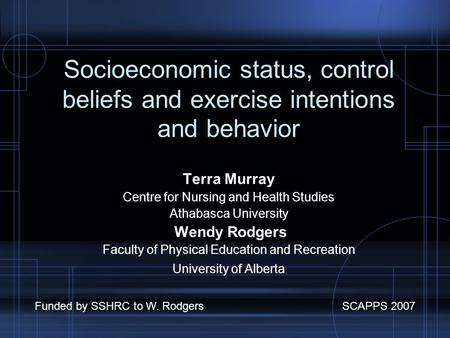 Socioeconomic status, control beliefs and exercise intentions and behavior Terra Murray Centre for Nursing and Health Studies Athabasca University Wendy.