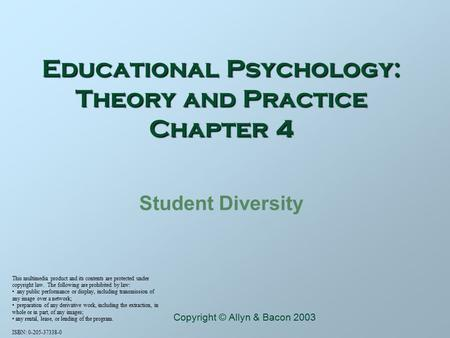 Educational Psychology: Theory and Practice Chapter 4 Student Diversity This multimedia product and its contents are protected under copyright law. The.