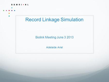 Record Linkage Simulation Biolink Meeting June 3 2013 Adelaide Ariel.