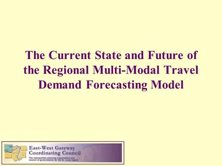 The Current State and Future of the Regional Multi-Modal Travel Demand Forecasting Model.