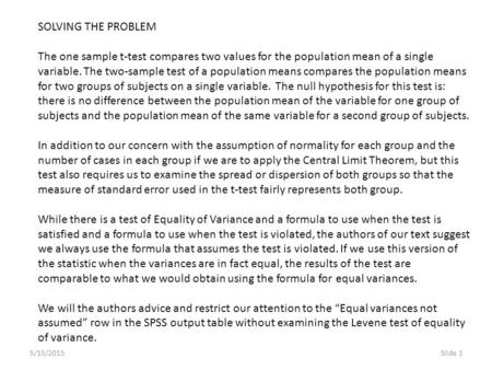 5/15/2015Slide 1 SOLVING THE PROBLEM The one sample t-test compares two values for the population mean of a single variable. The two-sample test of a population.