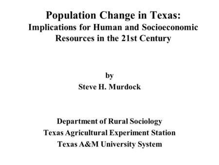 by Steve H. Murdock Department of Rural Sociology