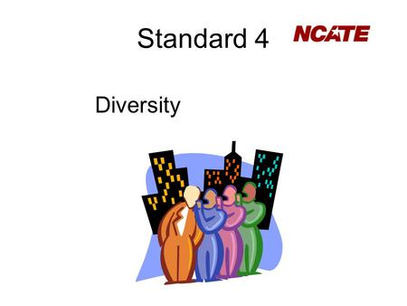 Standard 4 Diversity. Presented By: Facilitator: Shirley L. Barnes, Ph.D.,Chairperson Diversity Committee: Esenc Balam, Ph.D. Necoal Driver, Ph.D. Daniel.