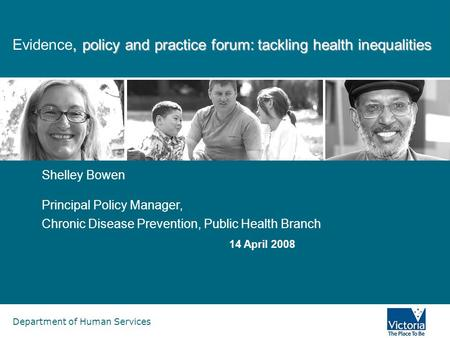 Department of Human Services, policy and practice forum: tackling health inequalities Evidence, policy and practice forum: tackling health inequalities.