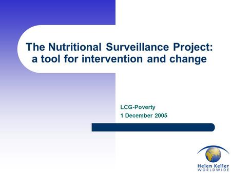 The Nutritional Surveillance Project: a tool for intervention and change LCG-Poverty 1 December 2005.