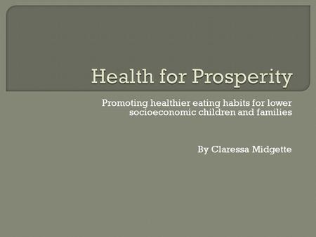 Promoting healthier eating habits for lower socioeconomic children and families By Claressa Midgette.