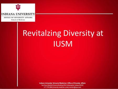 Revitalzing Diversity at IUSM. Diversity Is Defined Broadly Diversity as a core value embodies inclusiveness, mutual respect, and multiple perspectives.
