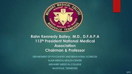 Rahn Kennedy Bailey, M.D., D.F.A.P.A 113 th President National Medical Association Chairman & Professor DEPARTMENT OF PSYCHIATRY AND BEHAVIORAL SCIENCES.