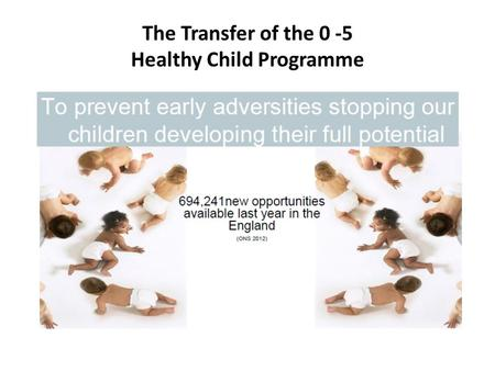 The Transfer of the 0 -5 Healthy Child Programme.