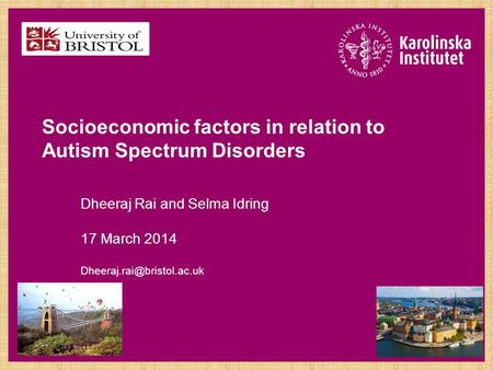 Socioeconomic factors in relation to Autism Spectrum Disorders Dheeraj Rai and Selma Idring 17 March 2014