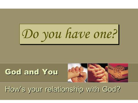 God and You How's your relationship with God? Do you have one?