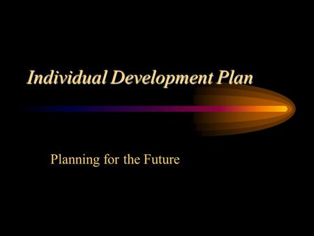 Individual Development Plan Planning for the Future.