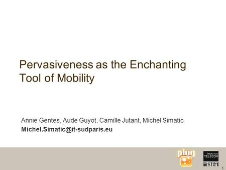 1 Pervasiveness as the Enchanting Tool of Mobility Annie Gentes, Aude Guyot, Camille Jutant, Michel Simatic