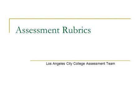 Assessment Rubrics Los Angeles City College Assessment Team.