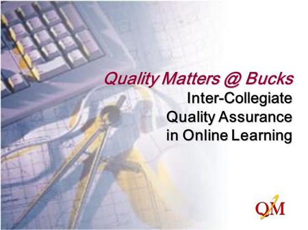 Quality Bucks Inter-Collegiate Quality Assurance in Online Learning.