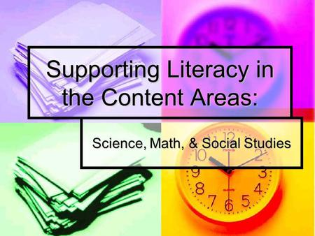 Supporting Literacy in the Content Areas: Science, Math, & Social Studies.