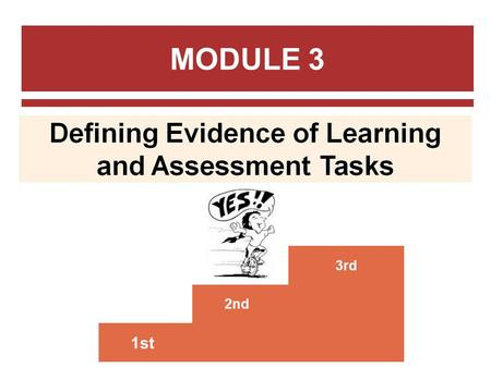 MODULE 3 1st 2nd 3rd. The Backward Design Learning Objectives What is the purpose of doing an assessment? How to determine what kind of evidences to.