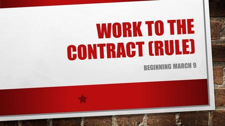 "WORK TO THE CONTRACT (RULE) BEGINNING MARCH 9. WHAT IS A ""WORK TO THE CONTRACT"" WE ONLY DO WHAT WE ARE CONTRACTUALLY REQUIRED TO DO. IF YOU ARE PAID A."