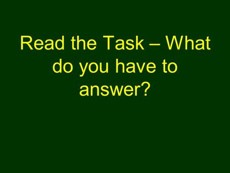 Read the Task – What do you have to answer?. Mark up the documents before you answer the scaffolding questions.
