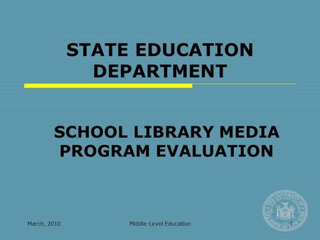March, 2010Middle-Level Education1 STATE EDUCATION DEPARTMENT SCHOOL LIBRARY MEDIA PROGRAM EVALUATION.