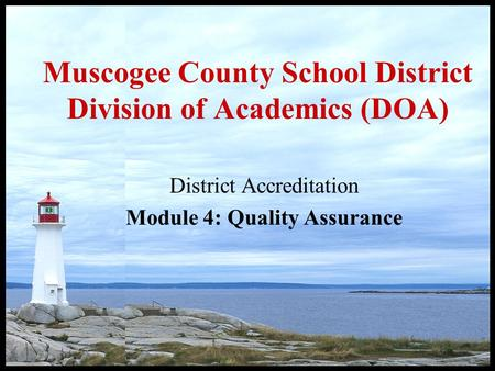 Muscogee County School District Division of Academics (DOA) District Accreditation Module 4: Quality Assurance.
