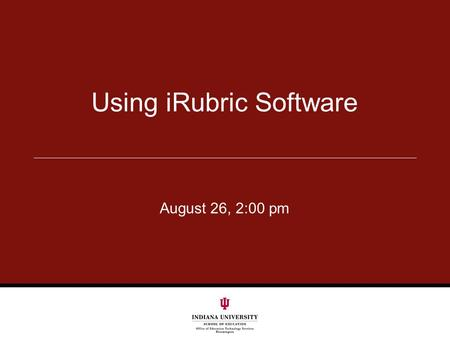 Using iRubric Software August 26, 2:00 pm. Overview How to Access iRubric Build a rubric Attach a rubric Grade with a rubric We will also discuss Reporting.