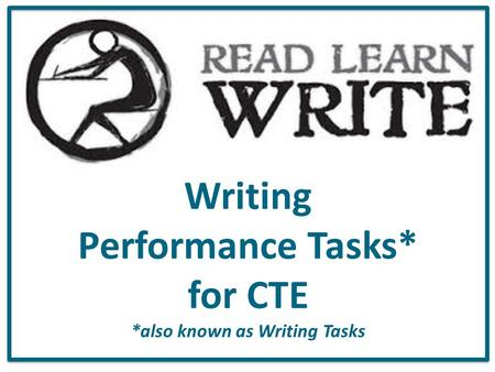 Writing Performance Tasks* for CTE *also known as Writing Tasks.