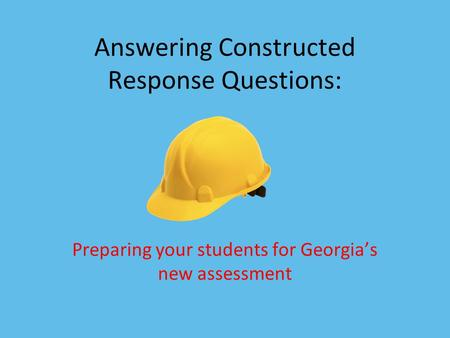 Answering Constructed Response Questions: Preparing your students for Georgia's new assessment.