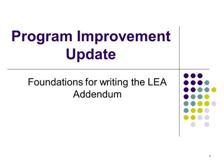 1 Program Improvement Update Foundations for writing the LEA Addendum.