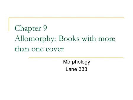 Chapter 9 Allomorphy: Books with more than one cover Morphology Lane 333.