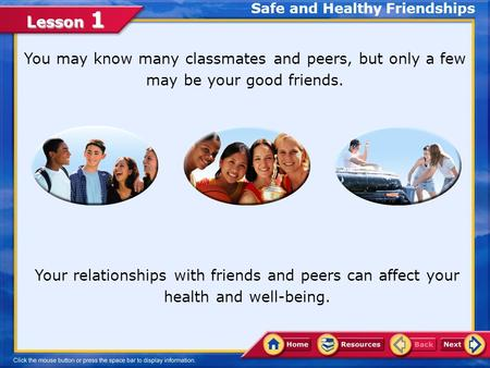 Lesson 1 You may know many classmates and peers, but only a few may be your good friends. Safe and Healthy Friendships Your relationships with friends.