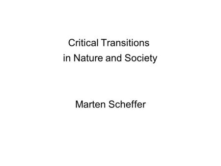 Critical Transitions in Nature and Society Marten Scheffer.