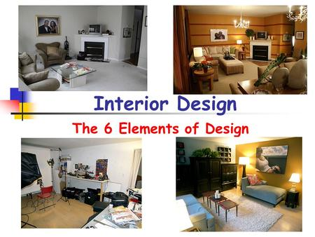 Interior Design The 6 Elements of Design. Space Space is the area in which we work It defines limits and sets boundaries of our design It is limited by.