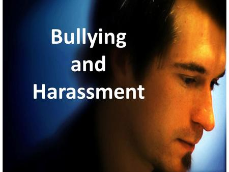 Bullying and Harassment. Bullying and Harassment Managers' Version.