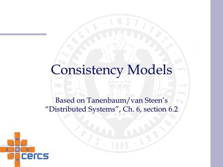 "Consistency Models Based on Tanenbaum/van Steen's ""Distributed Systems"", Ch. 6, section 6.2."