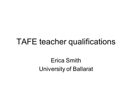 TAFE teacher qualifications Erica Smith University of Ballarat.