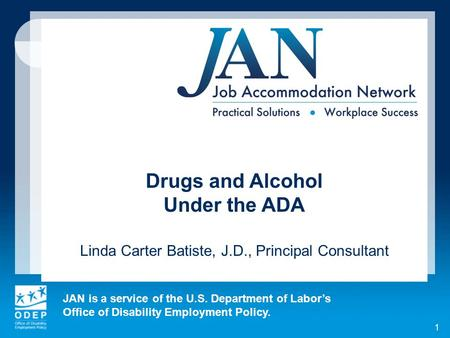 JAN is a service of the U.S. Department of Labor's Office of Disability Employment Policy. 1 Drugs and Alcohol Under the ADA Linda Carter Batiste, J.D.,