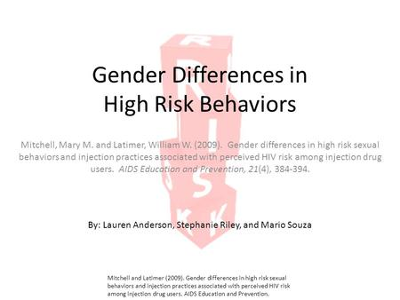 Gender Differences in High Risk Behaviors Mitchell, Mary M. and Latimer, William W. (2009). Gender differences in high risk sexual behaviors and injection.